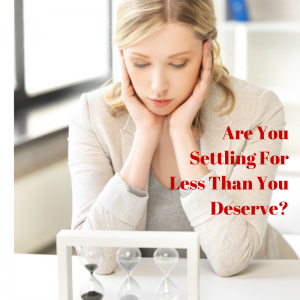 Are You Settling For Less Than You