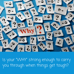 Is your -WHY- strong enough to carry you (1)