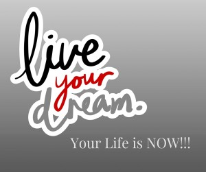 Your Life is NOW!!!