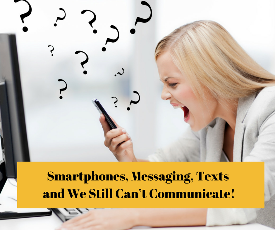 Smartphones, Messaging, Texts and We Still Can't Communicate!
