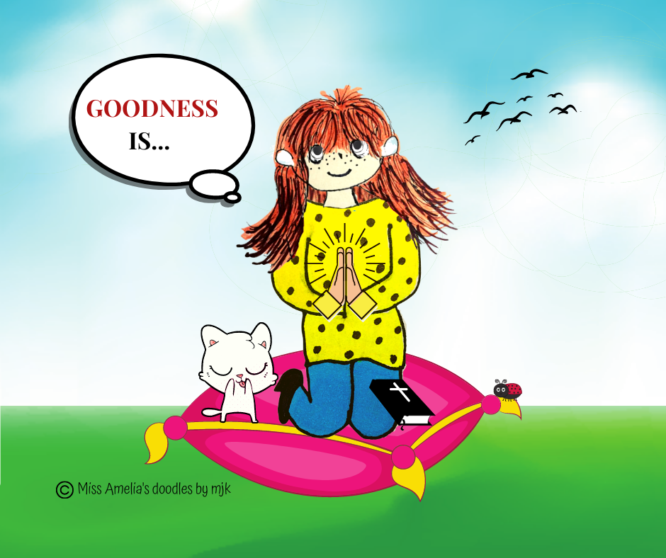 GOODNESS IS…